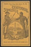 The dime centennial songster: a popular collection of Revolutionary ballads and national songs, comprising the choicest songs of the day